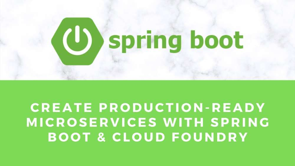 How to Create Production-Ready Microservices with Spring Boot and Cloud Foundry